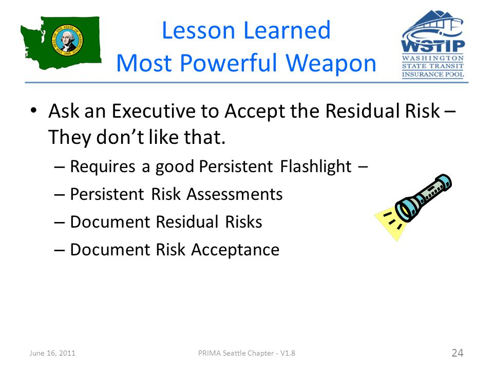 Lesson Learned Most Powerful Weapon Ask an Executive to Accept the Residual Risk – They don't like that.