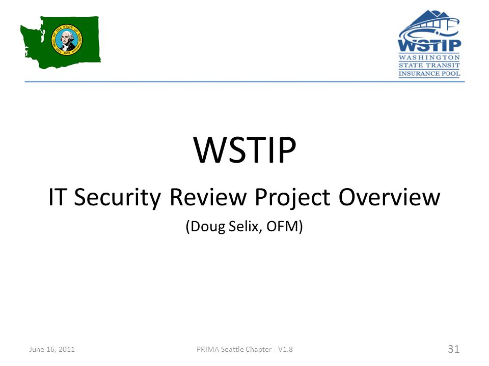 WSTIP IT Security Review Project Overview (Doug Selix, OFM) June 16, 2011PRIMA Seattle Chapter - V1.8 31
