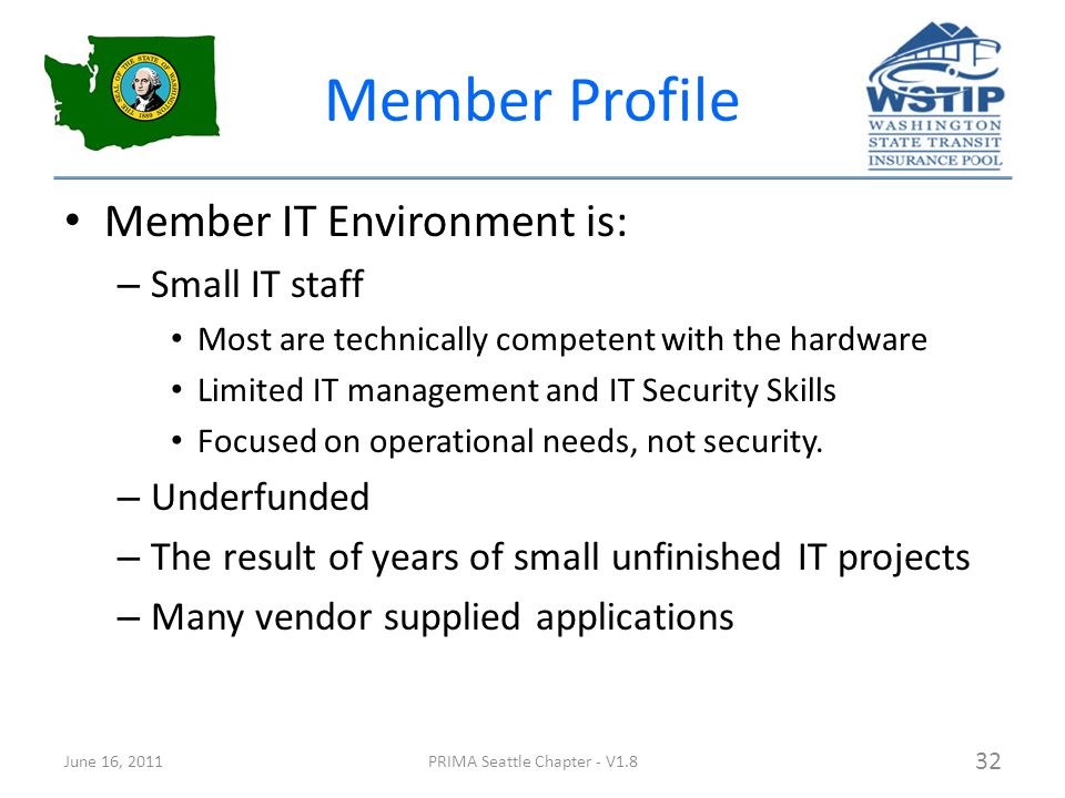 Member Profile Member IT Environment is: – Small IT staff Most are technically competent with the hardware Limited IT management and IT Security Skills Focused on operational needs, not security.