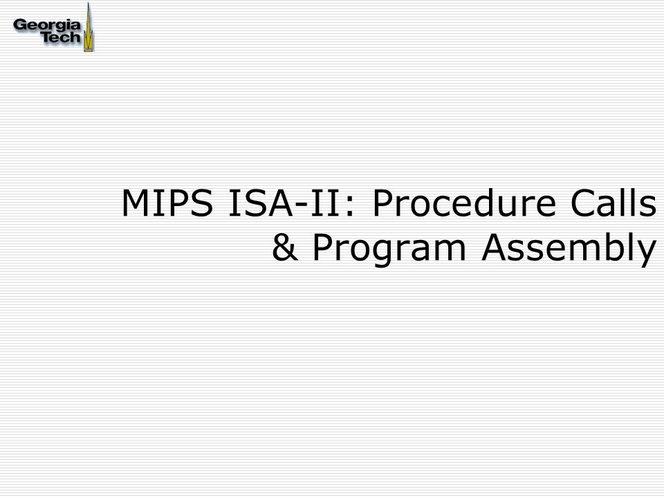 MIPS ISA-II: Procedure Calls & Program Assembly