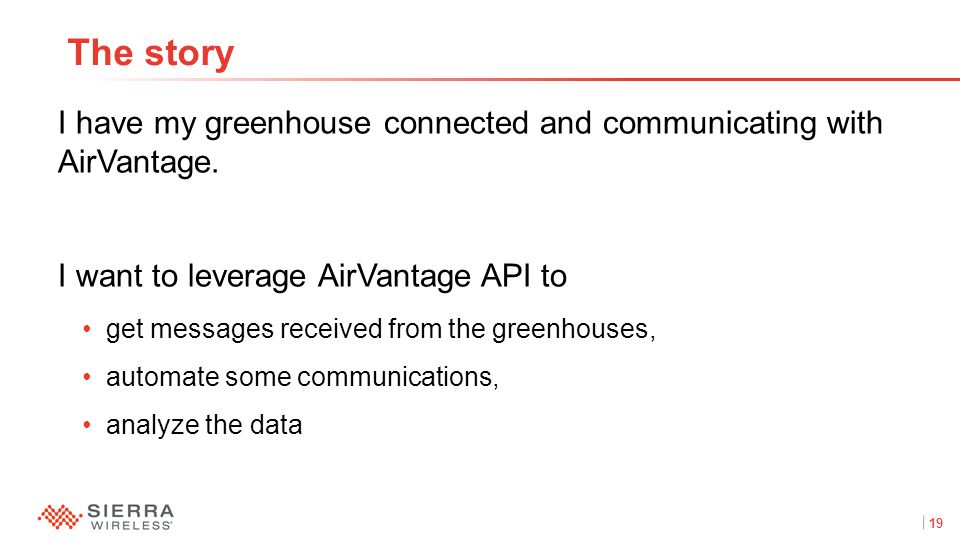 19Proprietary and Confidential I have my greenhouse connected and communicating with AirVantage.