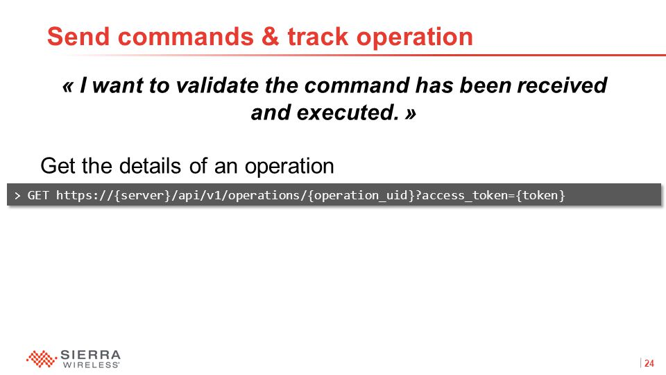 24Proprietary and Confidential « I want to validate the command has been received and executed.