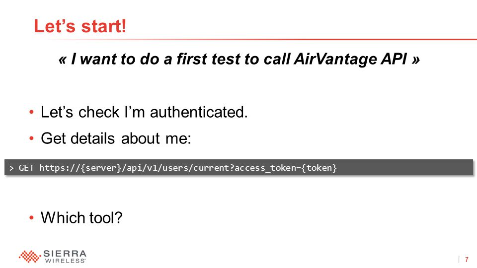 7Proprietary and Confidential « I want to do a first test to call AirVantage API » Let's check I'm authenticated.