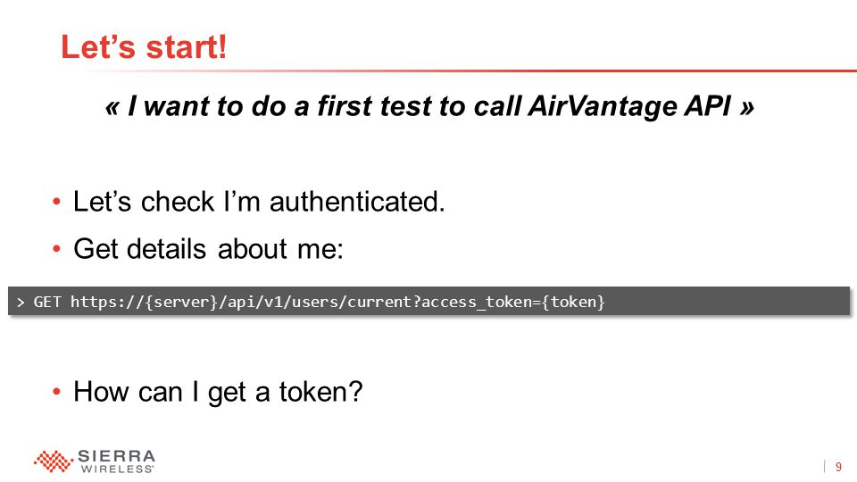 9Proprietary and Confidential « I want to do a first test to call AirVantage API » Let's check I'm authenticated.