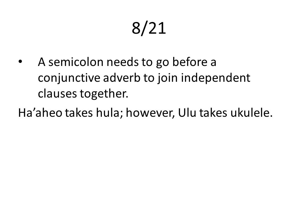 8/21 A semicolon needs to go before a conjunctive adverb to join independent clauses together.
