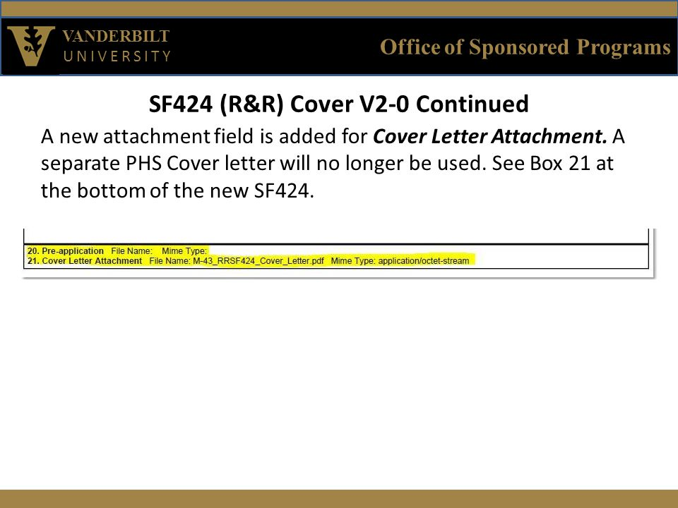 Office of Sponsored Programs VANDERBILT UNIVERSITY SF424 (R&R) Cover V2-0 Continued A new attachment field is added for Cover Letter Attachment.