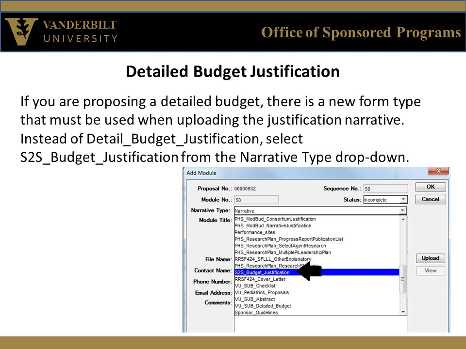 Office of Sponsored Programs VANDERBILT UNIVERSITY Detailed Budget Justification If you are proposing a detailed budget, there is a new form type that must be used when uploading the justification narrative.