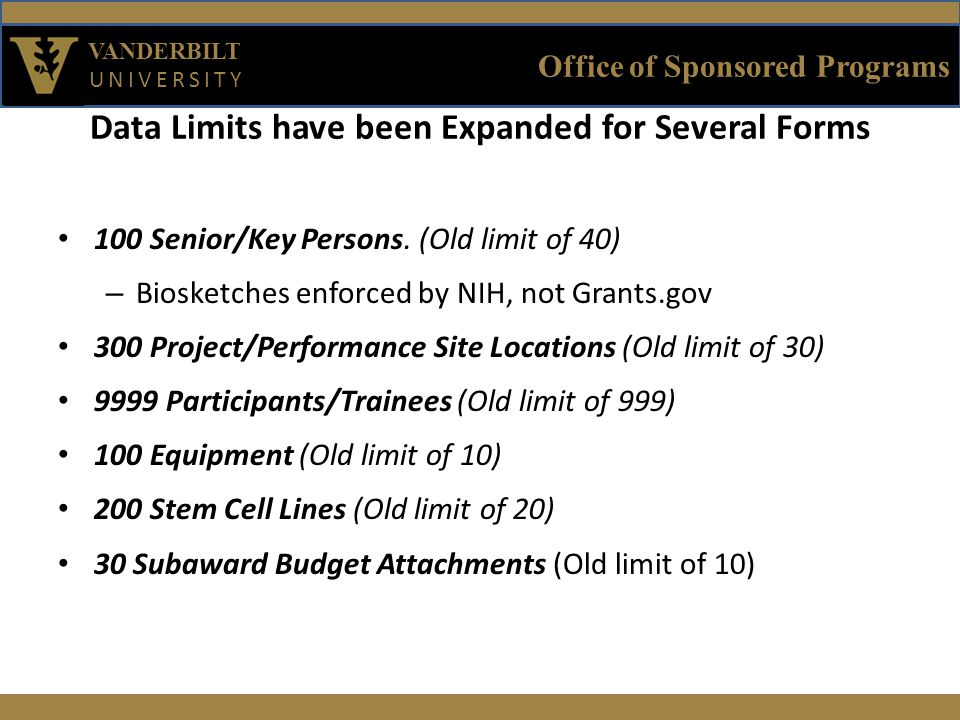 Office of Sponsored Programs VANDERBILT UNIVERSITY Data Limits have been Expanded for Several Forms 100 Senior/Key Persons.