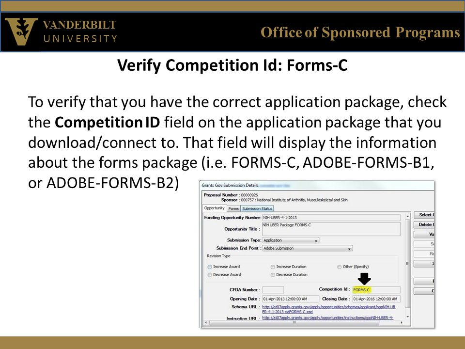 Office of Sponsored Programs VANDERBILT UNIVERSITY Verify Competition Id: Forms-C To verify that you have the correct application package, check the Competition ID field on the application package that you download/connect to.
