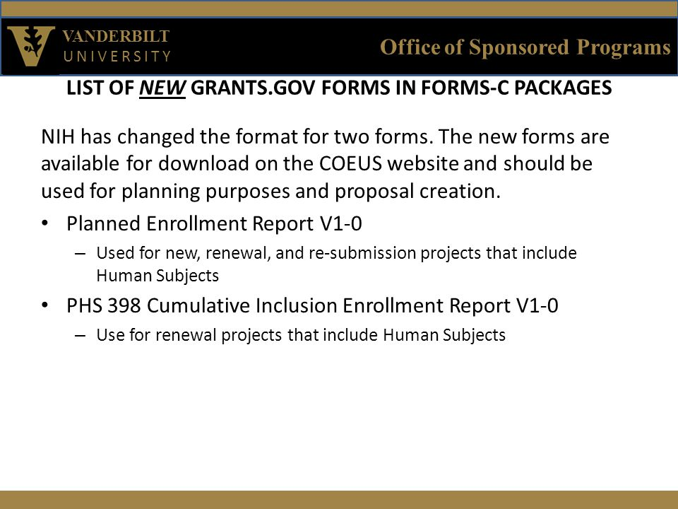 Office of Sponsored Programs VANDERBILT UNIVERSITY LIST OF NEW GRANTS.GOV FORMS IN FORMS-C PACKAGES NIH has changed the format for two forms.