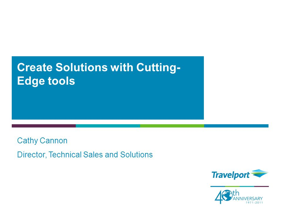 Cathy Cannon Director, Technical Sales and Solutions Create Solutions with Cutting- Edge tools