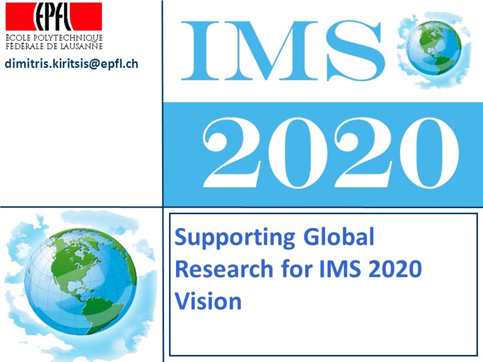 Supporting Global Research for IMS 2020 Vision dimitris.kiritsis@epfl.ch