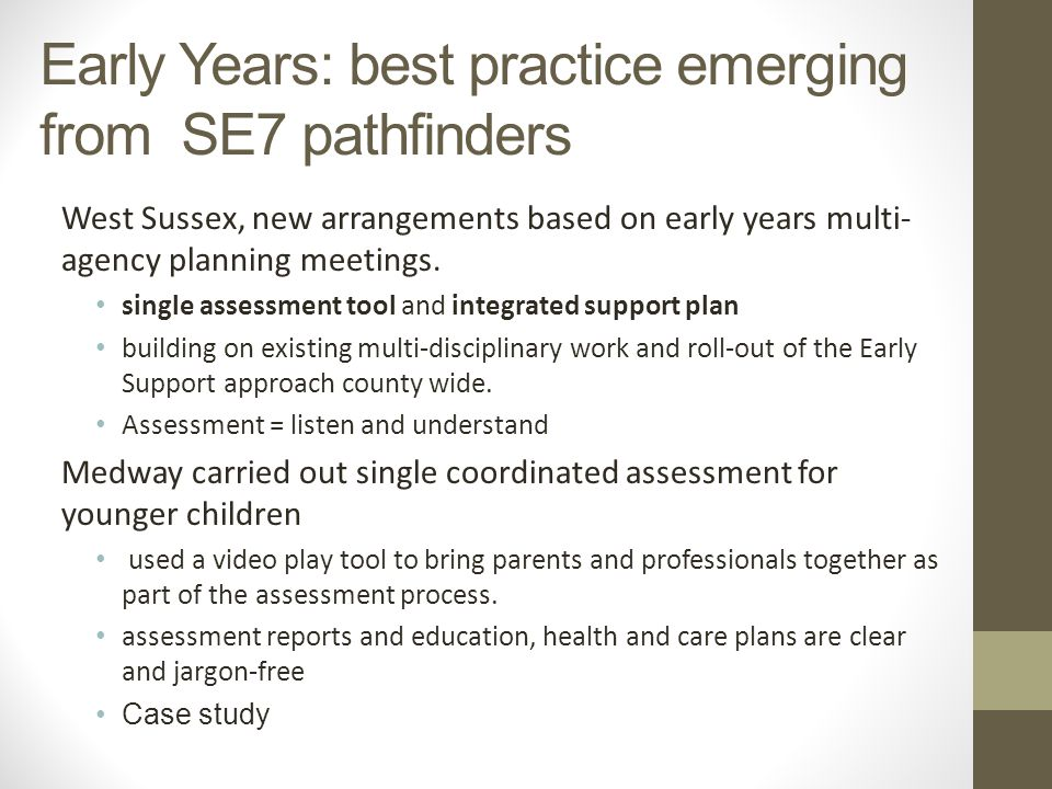 Early Years: best practice emerging from SE7 pathfinders West Sussex, new arrangements based on early years multi- agency planning meetings.