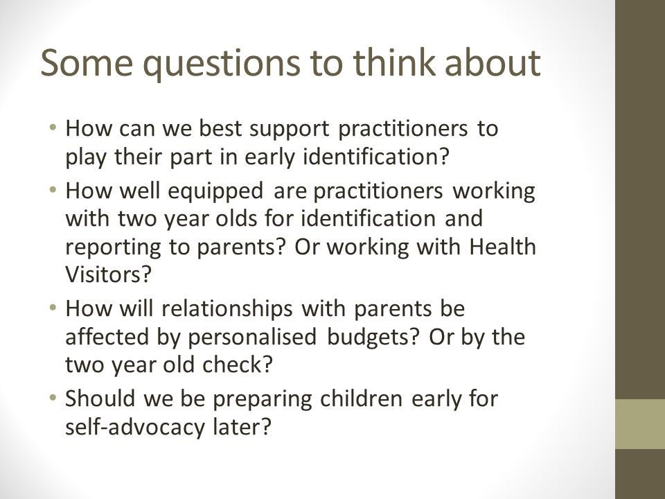 Some questions to think about How can we best support practitioners to play their part in early identification.