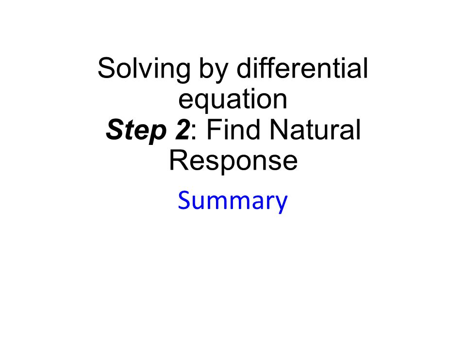 Solving by differential equation Step 2: Find Natural Response Summary