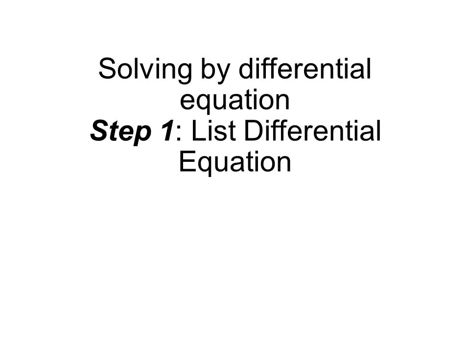 Solving by differential equation Step 1: List Differential Equation