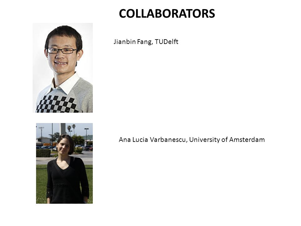 Jianbin Fang, TUDelft Ana Lucia Varbanescu, University of Amsterdam COLLABORATORS