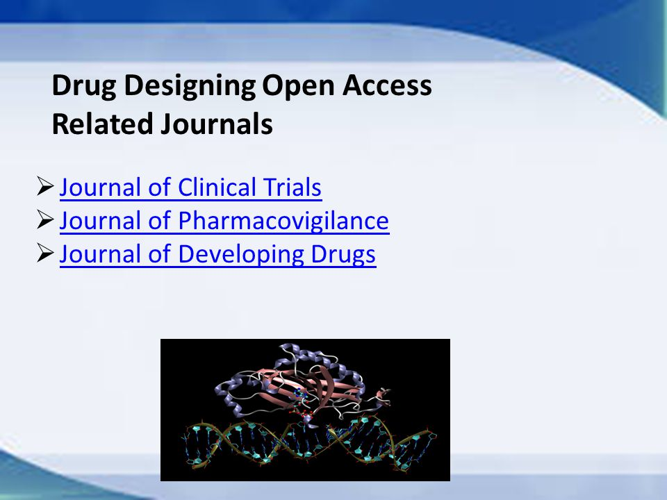 Drug Designing Open Access Related Journals  Journal of Clinical Trials Journal of Clinical Trials  Journal of Pharmacovigilance Journal of Pharmacovigilance  Journal of Developing Drugs Journal of Developing Drugs