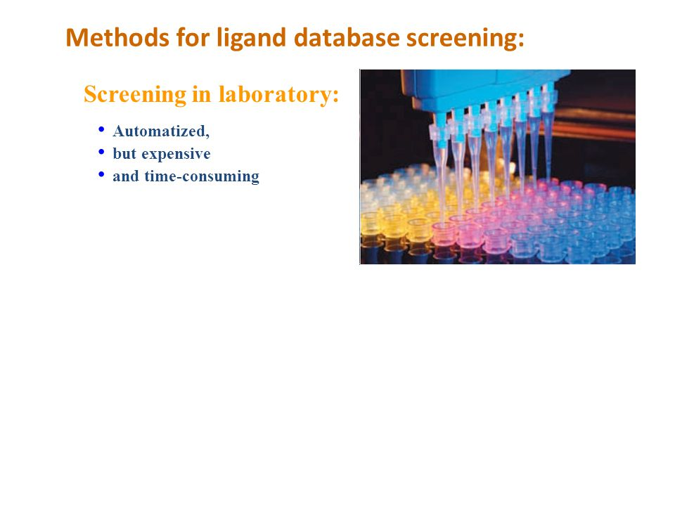 Methods for ligand database screening: Screening in laboratory: Automatized, but expensive and time-consuming