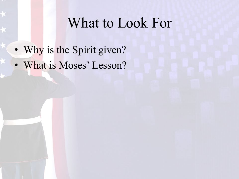 What to Look For Why is the Spirit given What is Moses' Lesson
