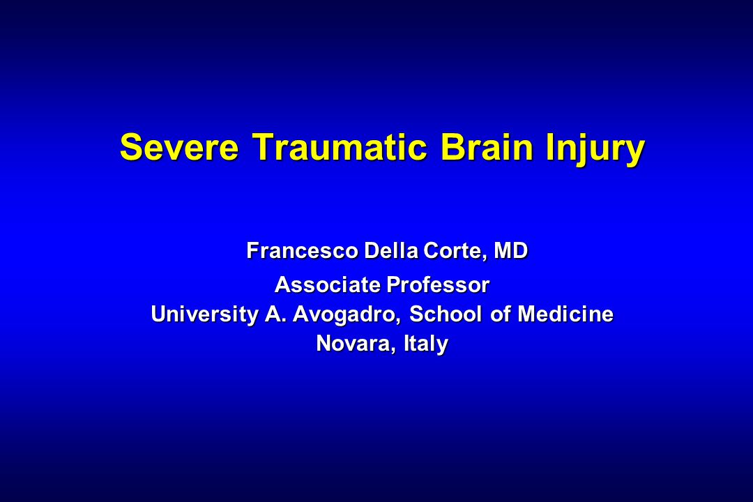 Severe Traumatic Brain Injury Francesco Della Corte, MD Associate Professor University A.
