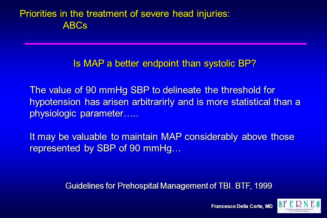 Priorities in the treatment of severe head injuries: ABCs Priorities in the treatment of severe head injuries: ABCs The value of 90 mmHg SBP to delineate the threshold for hypotension has arisen arbitrarirly and is more statistical than a physiologic parameter…..