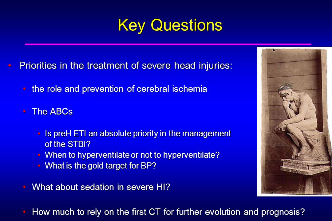 Key Questions Priorities in the treatment of severe head injuries:Priorities in the treatment of severe head injuries: the role and prevention of cerebral ischemiathe role and prevention of cerebral ischemia The ABCsThe ABCs Is preH ETI an absolute priority in the managementIs preH ETI an absolute priority in the management of the STBI.