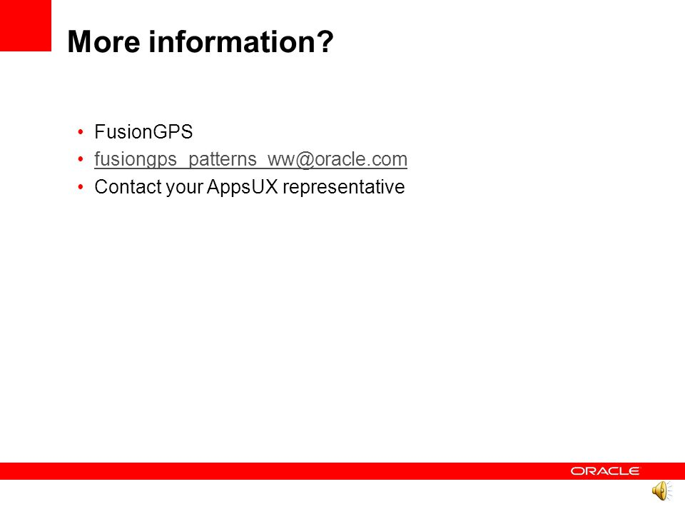 More information FusionGPS fusiongps_patterns_ww@oracle.com Contact your AppsUX representative