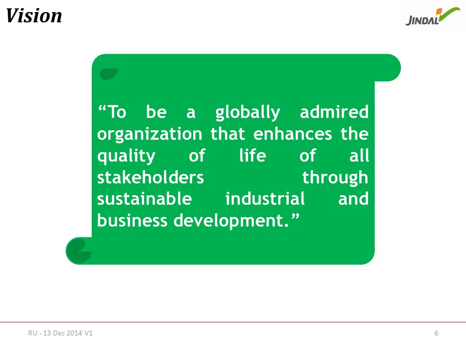 Vision To be a globally admired organization that enhances the quality of life of all stakeholders through sustainable industrial and business development. RU - 13 Dec 2014 V16