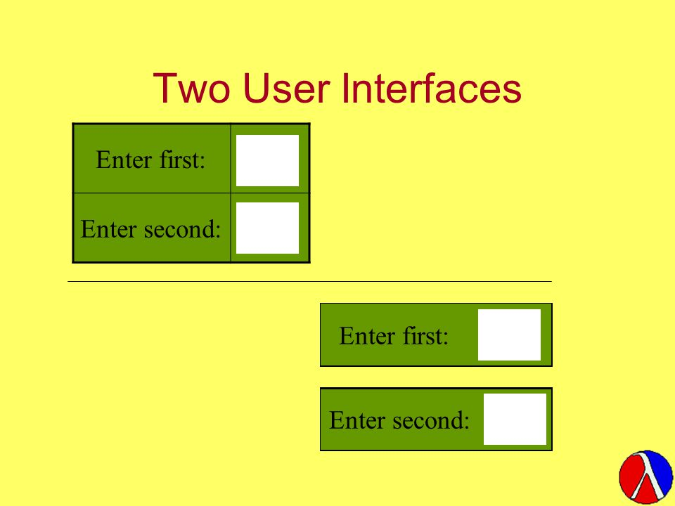 Two User Interfaces Enter first: Enter second: Enter first: Enter second: