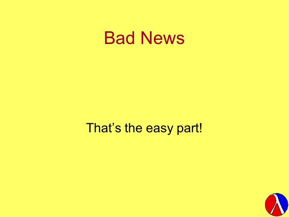 Bad News That's the easy part!