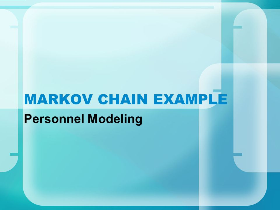 MARKOV CHAIN EXAMPLE Personnel Modeling
