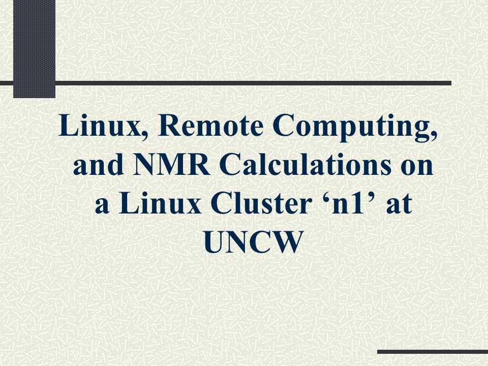 Linux, Remote Computing, and NMR Calculations on a Linux Cluster 'n1' at UNCW
