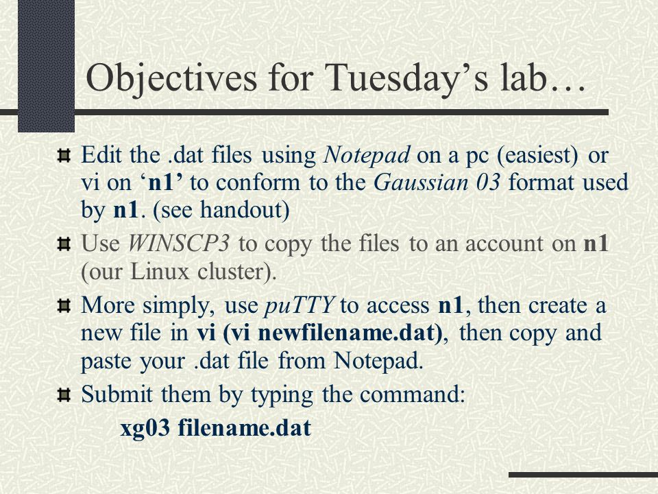 Objectives for Tuesday's lab… Edit the.dat files using Notepad on a pc (easiest) or vi on 'n1' to conform to the Gaussian 03 format used by n1.