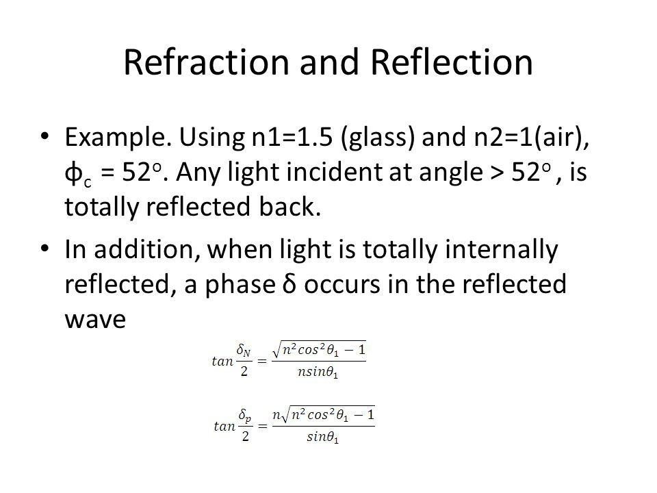 Refraction and Reflection Example. Using n1=1.5 (glass) and n2=1(air), φ c = 52 o.