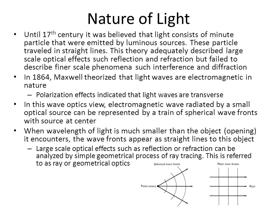 Nature of Light Until 17 th century it was believed that light consists of minute particle that were emitted by luminous sources.