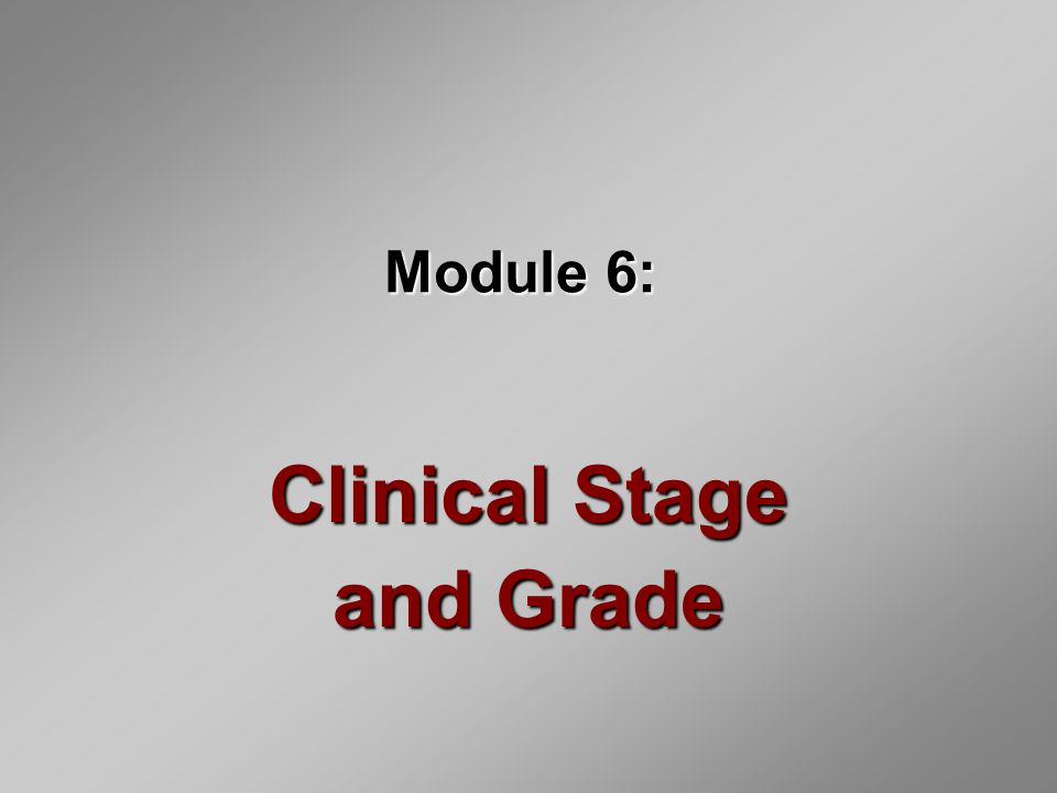 Module 6: Clinical Stage and Grade