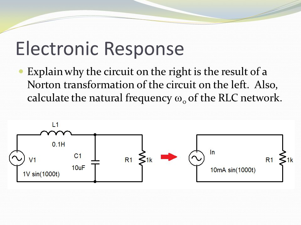 Electronic Response Explain why the circuit on the right is the result of a Norton transformation of the circuit on the left.