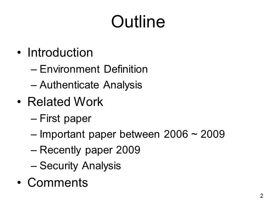 2 Outline Introduction –Environment Definition –Authenticate Analysis Related Work –First paper –Important paper between 2006 ~ 2009 –Recently paper 2009 –Security Analysis Comments