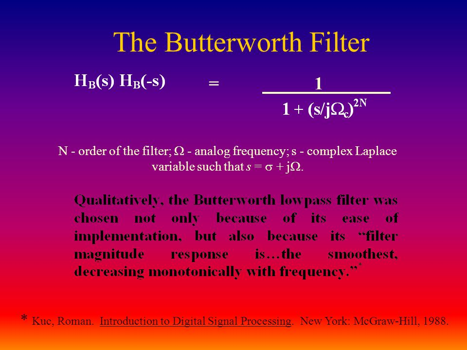 The Butterworth Filter = 1 N - order of the filter;  - analog frequency; s - complex Laplace variable such that s =  + j .