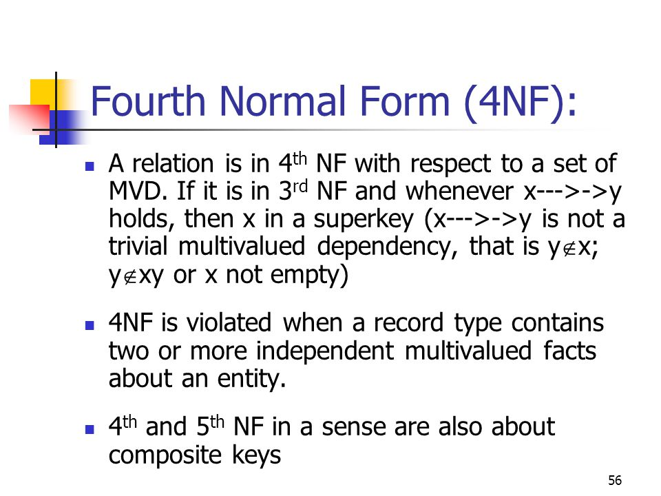 56 Fourth Normal Form (4NF): A relation is in 4 th NF with respect to a set of MVD.