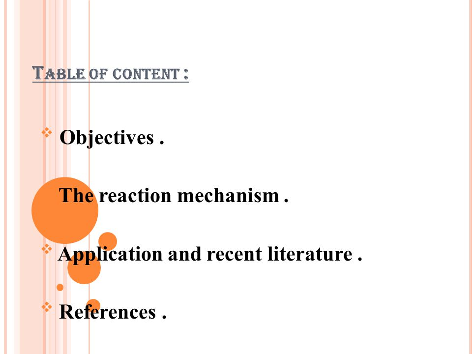 T ABLE OF CONTENT :  Objectives.  The reaction mechanism.