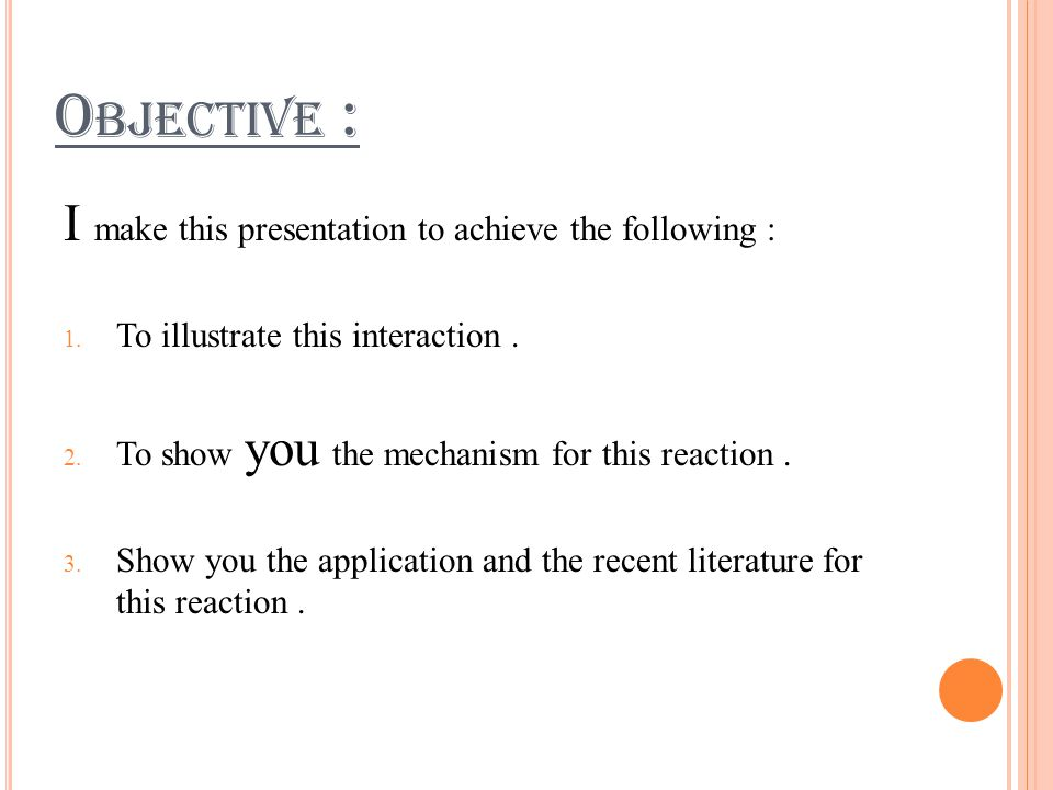 O BJECTIVE : I make this presentation to achieve the following :  To illustrate this interaction.