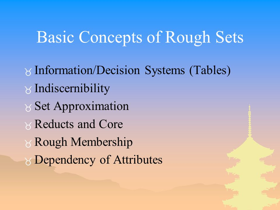 Basic Concepts of Rough Sets _ Information/Decision Systems (Tables) _ Indiscernibility _ Set Approximation _ Reducts and Core _ Rough Membership _ Dependency of Attributes