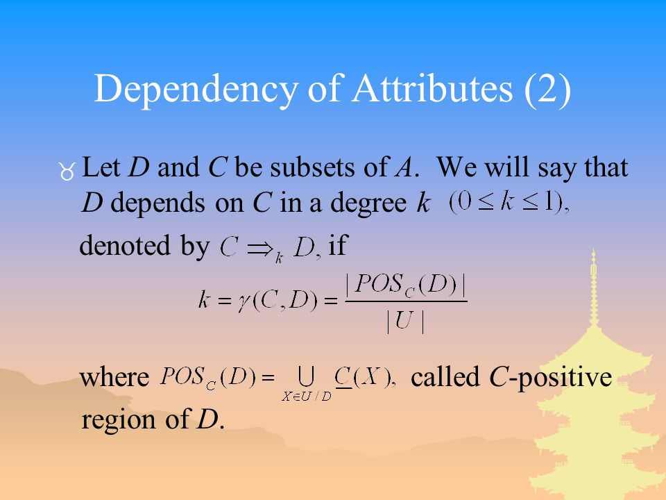 Dependency of Attributes (2) _ Let D and C be subsets of A.