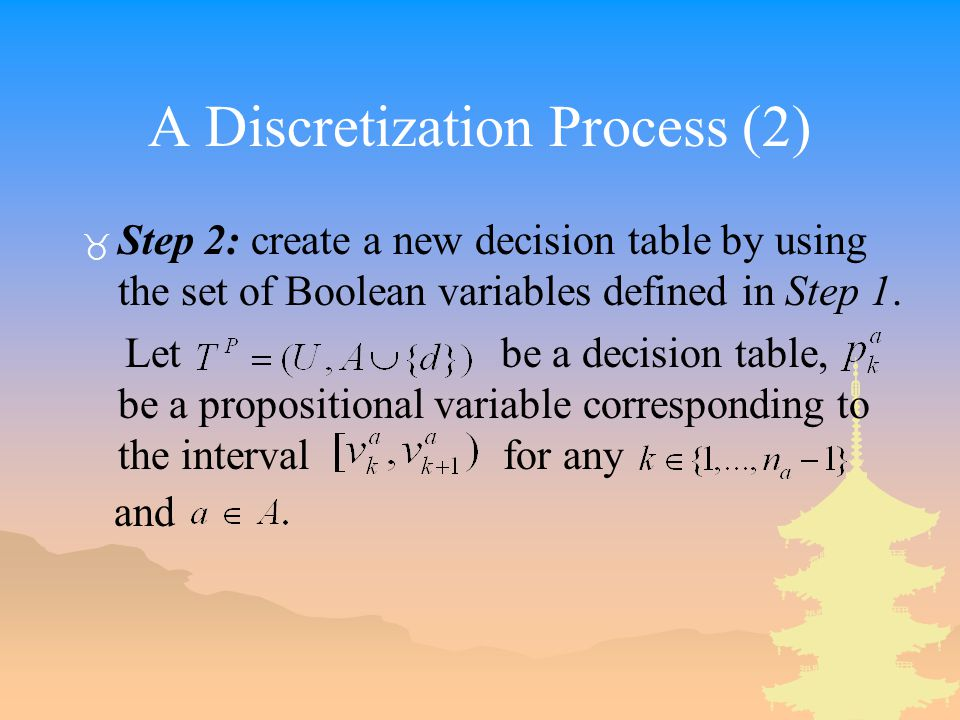 A Discretization Process (2) _ Step 2: create a new decision table by using the set of Boolean variables defined in Step 1.