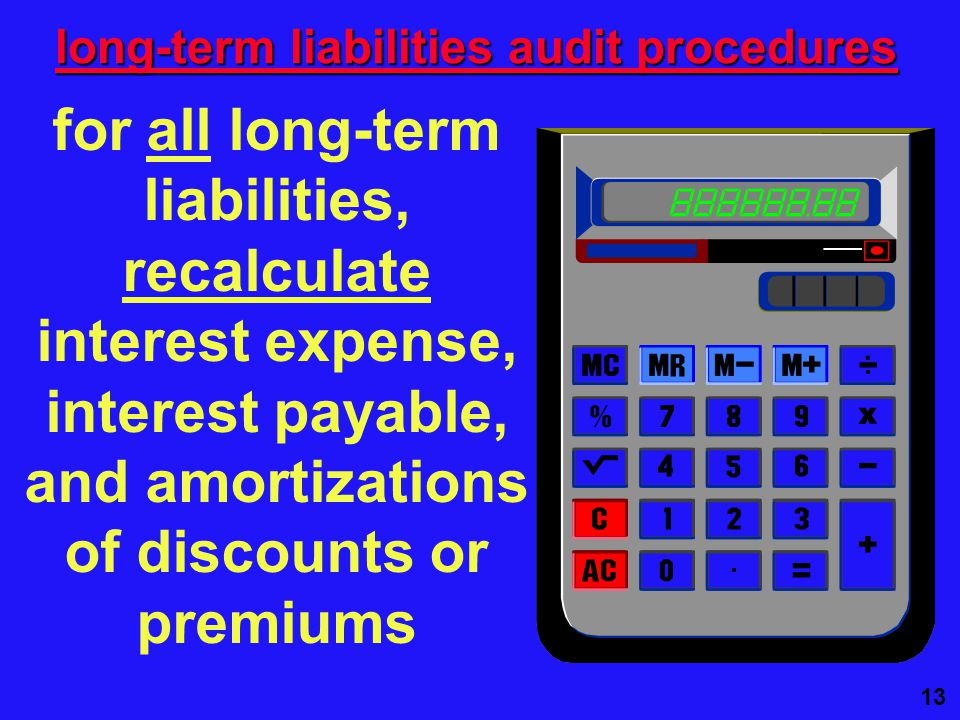 13 long-term liabilities audit procedures for all long-term liabilities, recalculate interest expense, interest payable, and amortizations of discounts or premiums