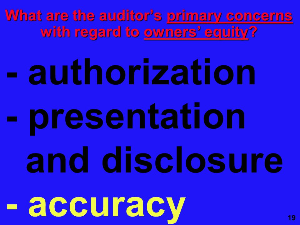 19 What are the auditor's primary concerns with regard to owners' equity.