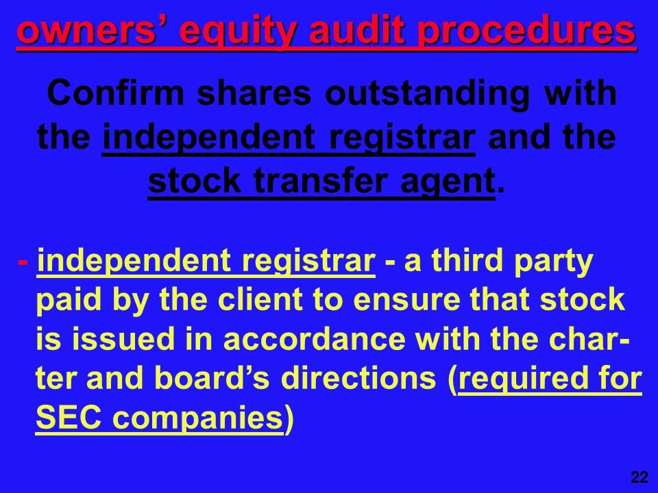 22 Confirm shares outstanding with the independent registrar and the stock transfer agent.