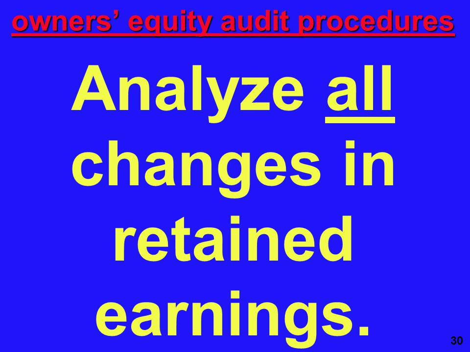 30 Analyze all changes in retained earnings. owners' equity audit procedures